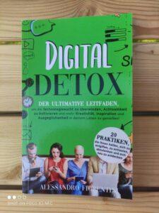 Digital Detox: Der ultimative Leitfaden, um die Technologiesucht zu überwinden, Achtsamkeit zu kultivieren und mehr Kreativität, Inspiration und Ausgeglichenheit in deinem Leben zu genießen! von Alessandro Fiorentini