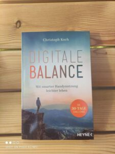 Digitale Balance: Mit smarter Handynutzung leichter leben – Die 30-Tage-Challenge - Digital Detox von Christoph Koch