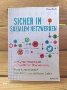 Sicher in sozialen Netzwerken: Vom Cybermobbing bis zur staatlichen Überwachung – Tipps & Anleitungen zum Schutz persönlicher Daten von Manuel Ziegler
