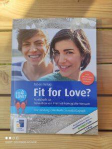 Fit for Love? Praxisbuch zur Prävention von Internet-Pornografie-Konsum: Eine bindungsorientierte Sexualpädagogik von return gemeinnützige GmbH Tabea Freitag