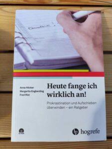 Anna Höcker, Margarita Engberding, Fred Rist, Heute fange ich ich wirklich an! Prokrastination und Aufschieben überwinden - ein Ratgeber