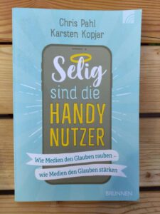 Chris Pahl (Autor), Karsten Kopjar (Autor), Hannah Schwarz (Illustrator), Selig sind die Handynutzer Wie Medien den Glauben rauben – Wie Medien den Glauben stärken