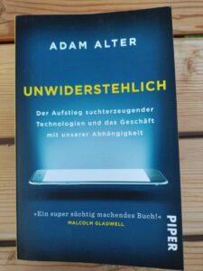 Adam Alter - Unwiderstehlich Der Aufstieg suchterzeugender Technologien und das Geschäft mit unserer Abhängigkeit
