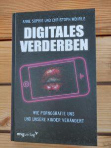 Anne Sophie Wöhrle, Christoph Wöhrle -Digitales Verderben Wie Pornografie uns und unsere Kinder verändert
