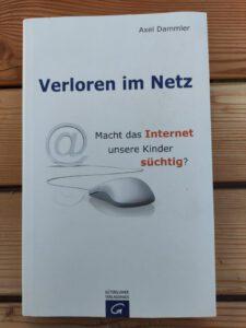 Axel Dammler - Verloren im Netz Macht das Internet unsere Kinder süchtig