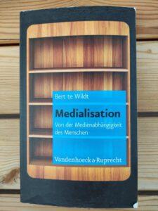 Bert te Wildt - Medialisation Von der Medienabhängigkeit des Menschen