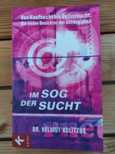 Dr. Helmut Kolitzus - Im Sog der Sucht Von Kaufsucht bis Onlinesucht Die vielen Gesichter der Abhängigkeit