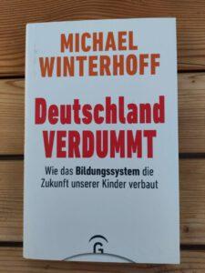 Michael Winterhoff - Deutschland verdummt Wie das Bildungssystem die Zukunft unserer Kinder verbaut