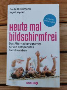 Prof. Dr. Paula Bleckmann, Ingo Leipner - Heute mal bildschirmfrei Das Alternativprogramm für ein entspanntes Familienleben