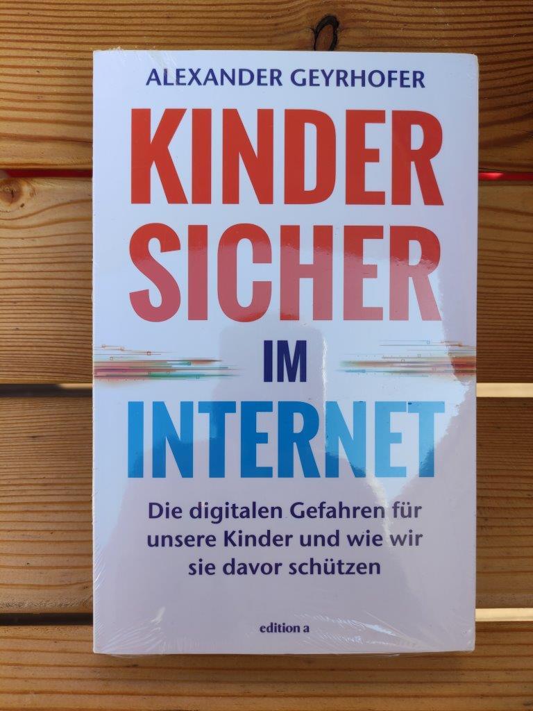 Kinder sicher im Internet Die digitalen Gefahren für unsere Kinder und wie wir sie davor schützen