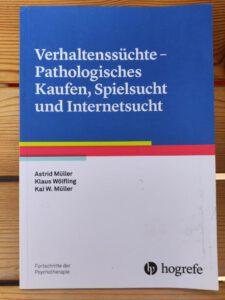 Astrid Müller, Klaus Wölfling, Kai W. Müller - Verhaltenssüchte - Pathologisches Kaufen, Spielsucht und Internetsucht (Fortschritte der Psychotherapie)