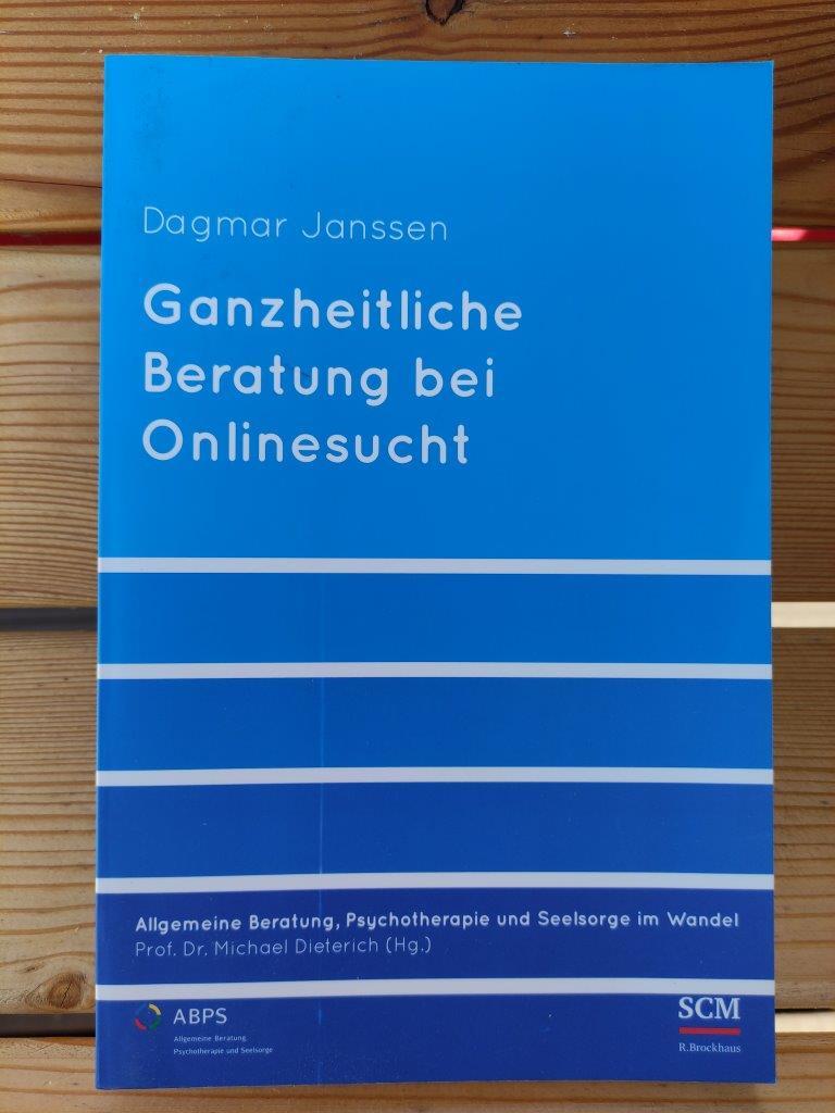 Michael Dieterich, Dagmar Janssen – Ganzheitliche Beratung bei Onlinesucht (Allgemeine Beratung, Psychotherapie und Seelsorge, 4, Band 4)