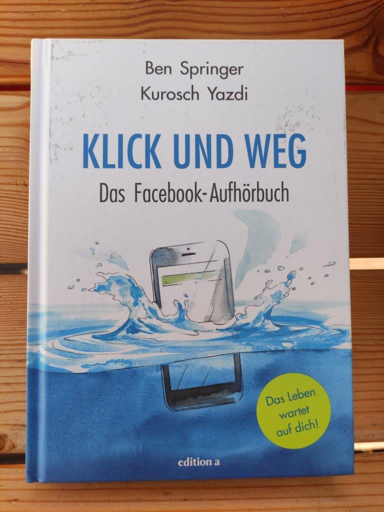 Klick und weg: Das Facebook Aufhör-Buch